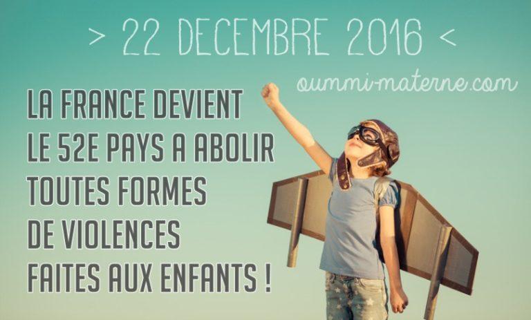 22/12/16 : la France devient le 52ème pays a abolir les violences faites aux enfants !